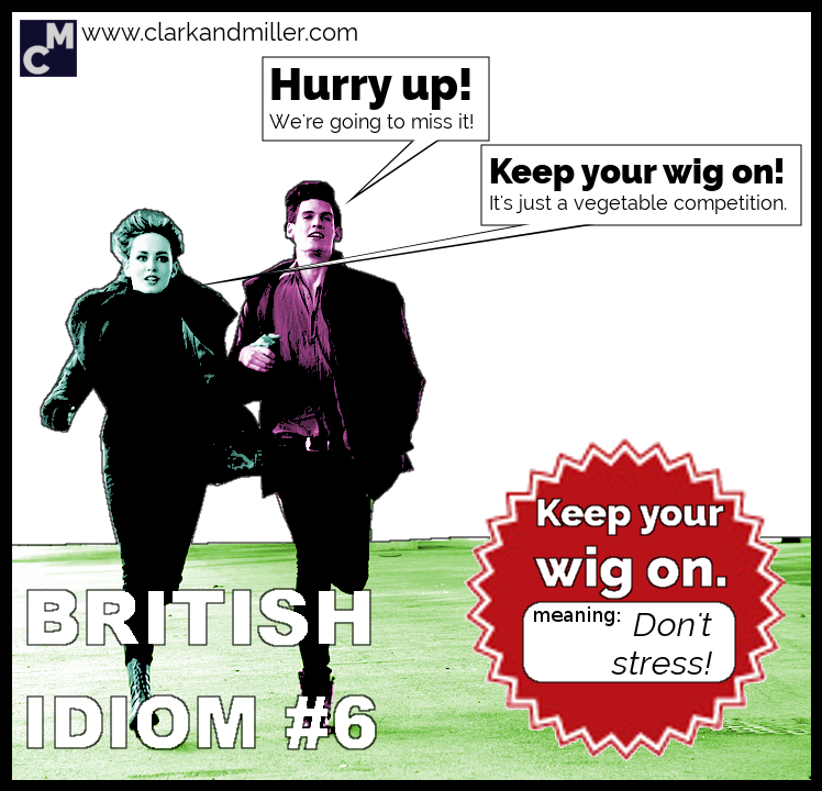 British Idioms: Keep Your Wig On