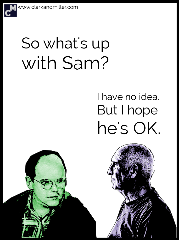 What's up with Sam?