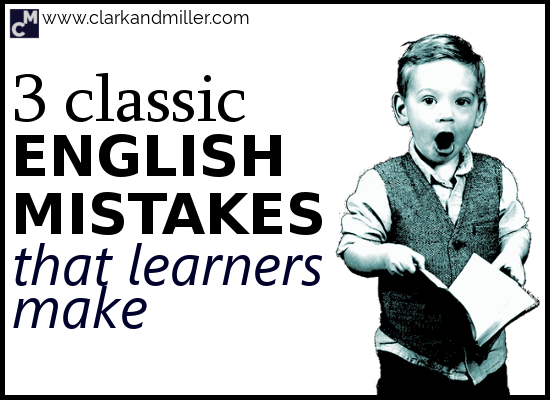 3 Classic English Mistakes That Learners Make