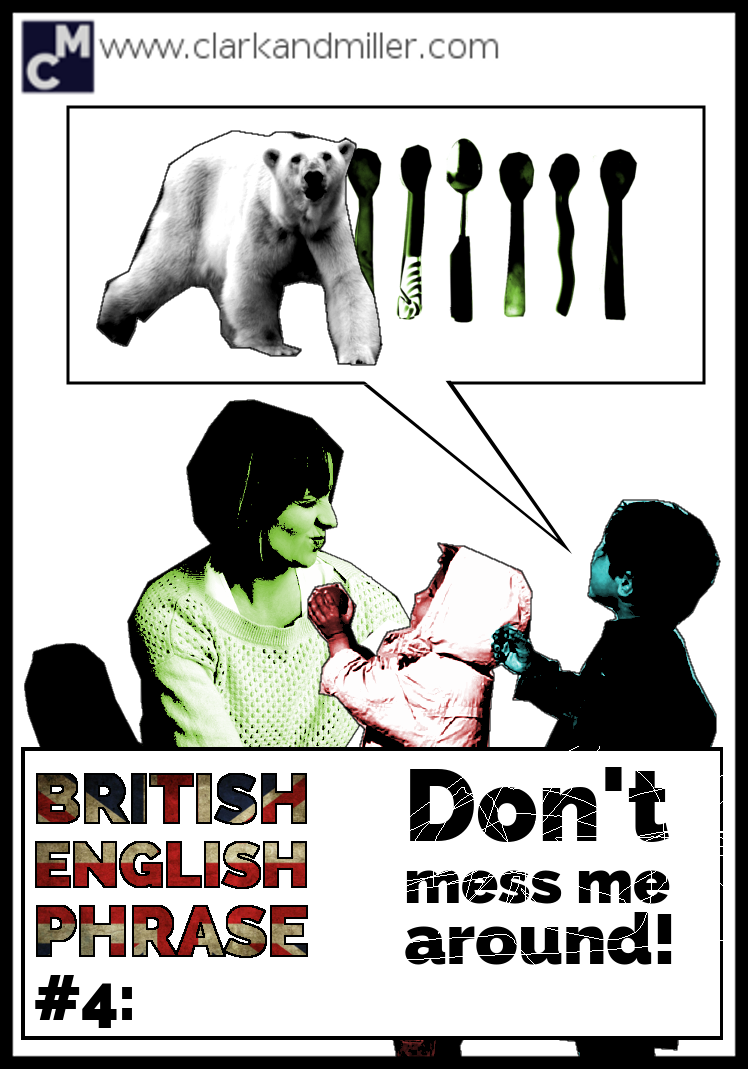 British English Phrase #4: Don't mess me around!