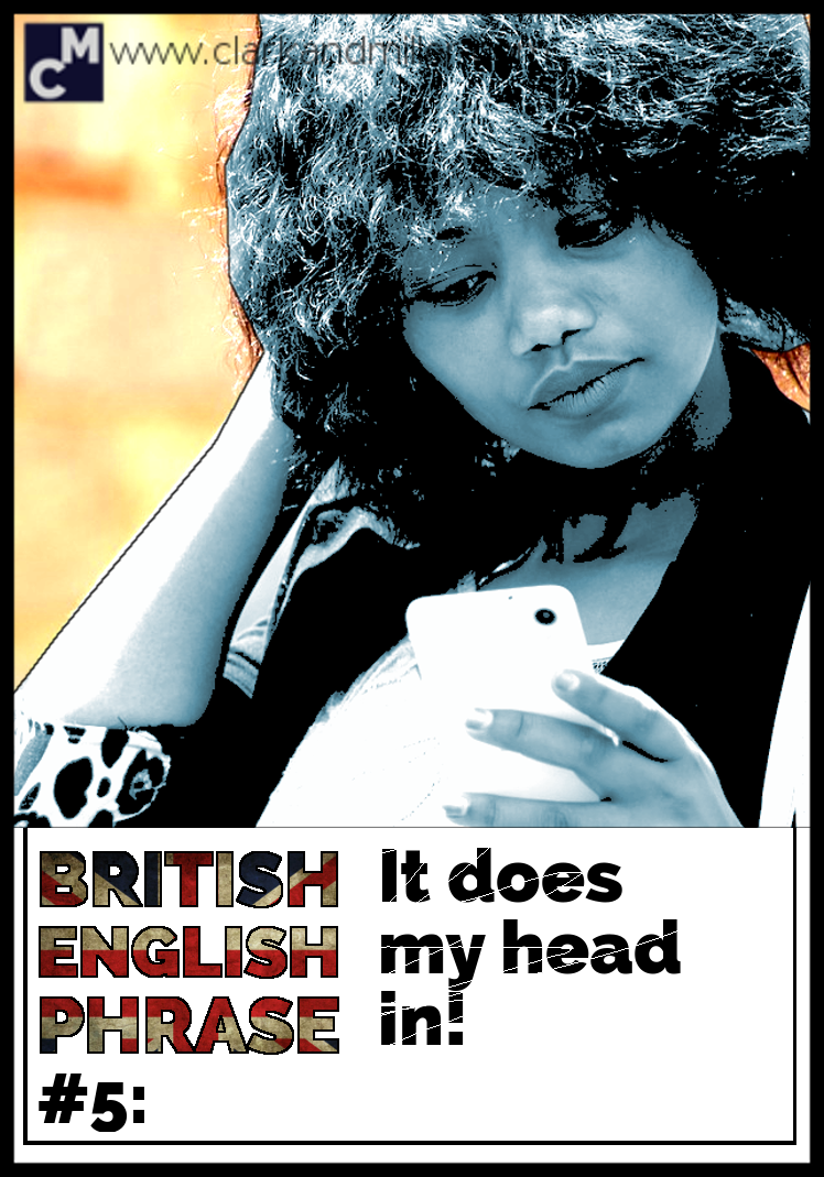 British English Phrase #5: It does my head in