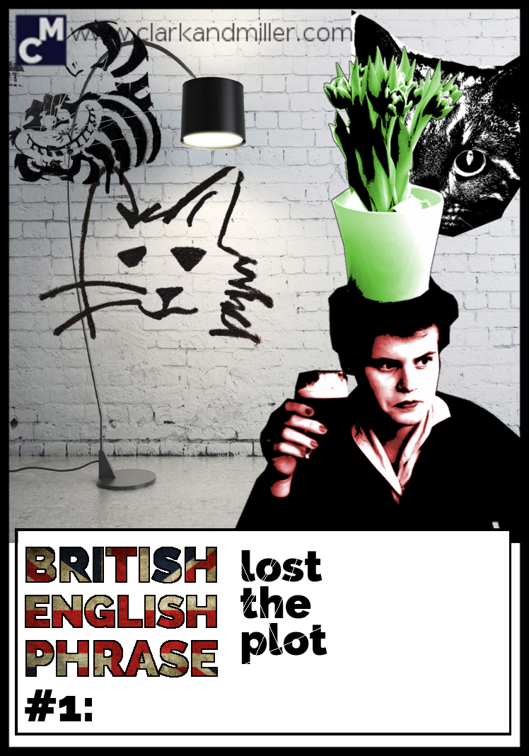 British English Phrase #1: Lost the plot