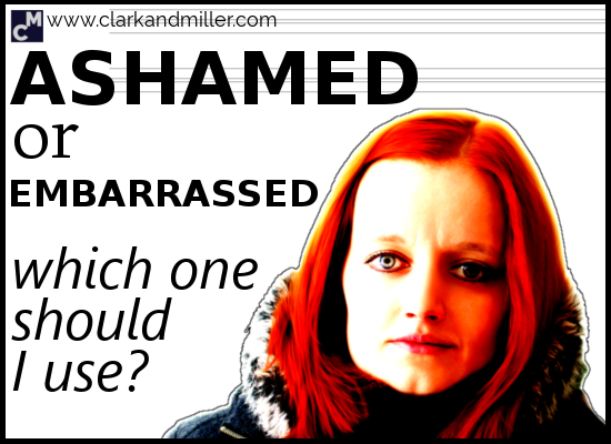 """Ashamed"" or ""Embarrassed"": Which One Should I Use?"
