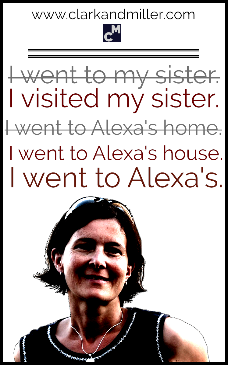 I visited my sister. I went to Alexa's house. I went to Alexa's.