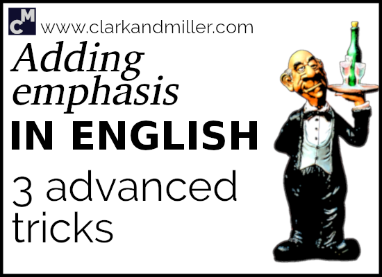 Adding Emphasis in English - 3 Advanced Tricks