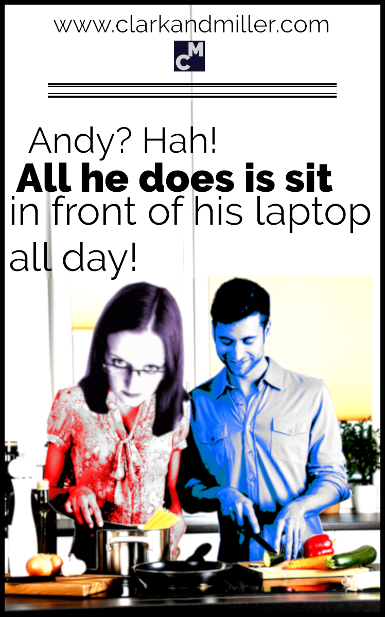 Andy? All he does is sit in front of his laptop all day!