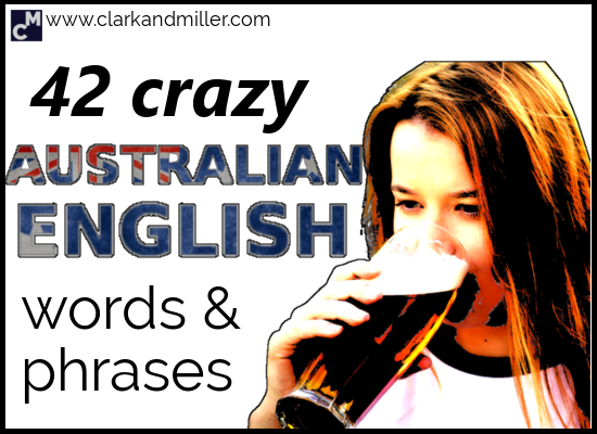 42 Crazy Australian English Words and Phrases | Clark and Miller