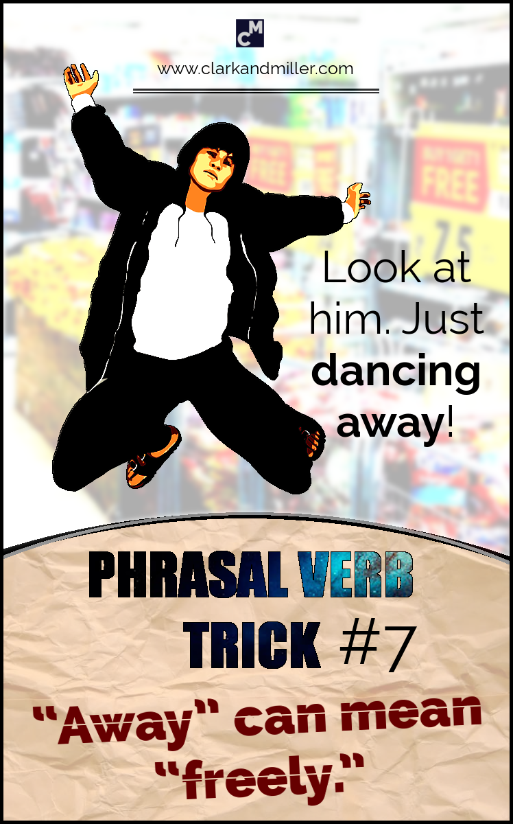 "Phrasal Verb Trick #7 - ""Away"" can mean ""freely."" e.g. Look at him, just dancing away."