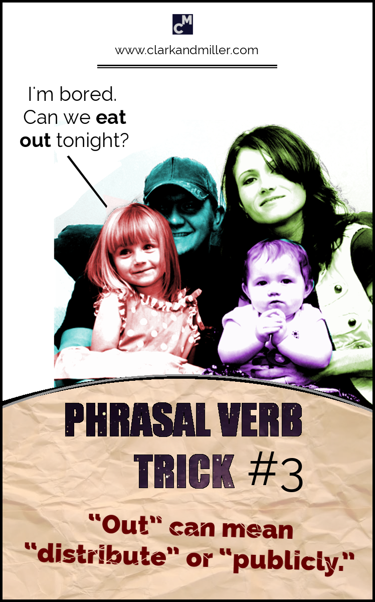 "Phrasal Verb Trick #3 - ""Out"" can mean ""distribute"" or ""publicly."" e.g. Can we eat out tonight?"
