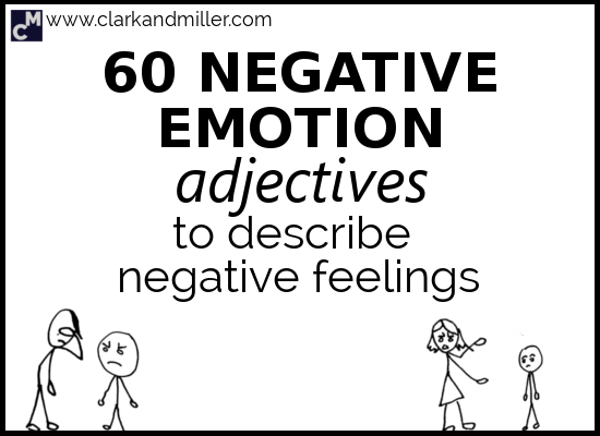 60 Negative Emotion Adjectives To Describe Negative Feelings Clark