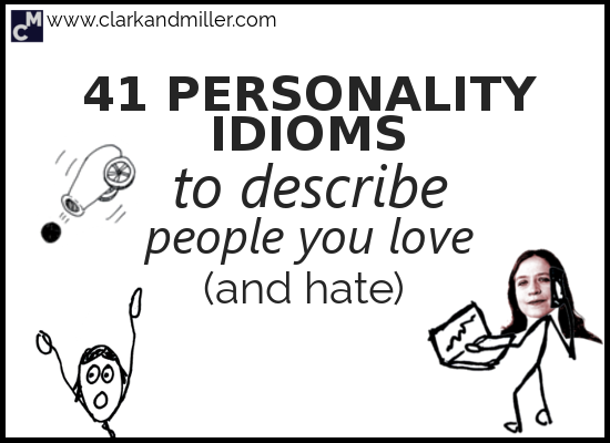41 Personality Idioms to Describe People You Love (And Hate