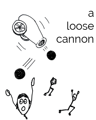 A loose cannon