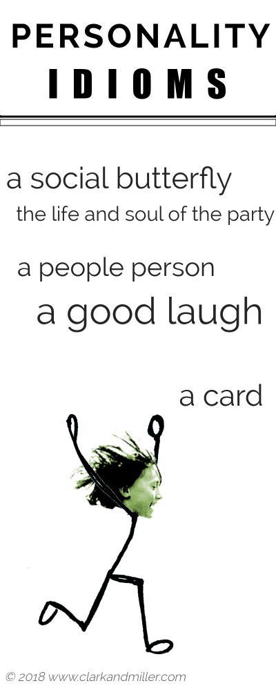Positive personality idioms: a social butterfly, the life and soul of the party, a people person, a good laugh, a card