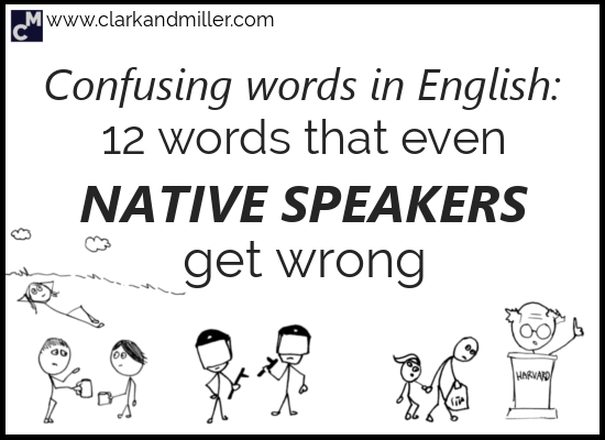 Confusing Words in English: 12 Words That Even Native Speakers Get Wrong