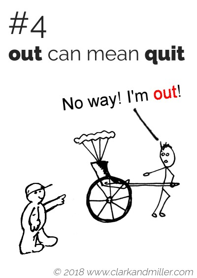 """Out"" can mean ""quit"": No way! I'm out!"