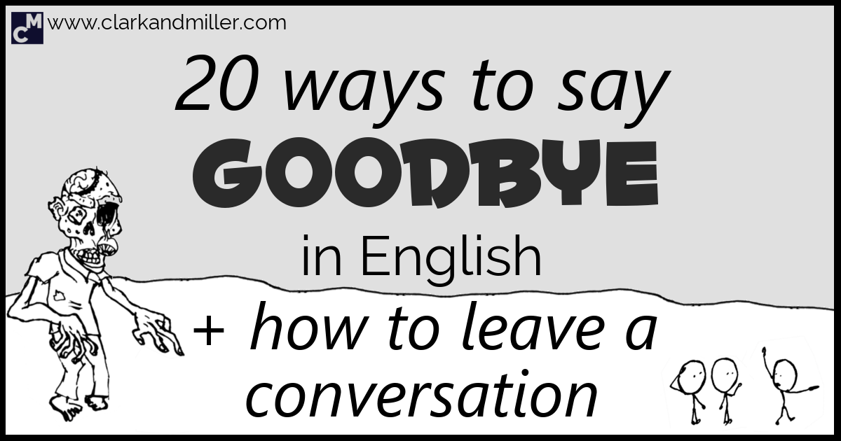 20 Ways To Say Goodbye In English Clark And Miller