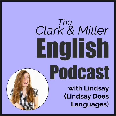 The Clark and Miller English Podcast with Lindsay Does Languages