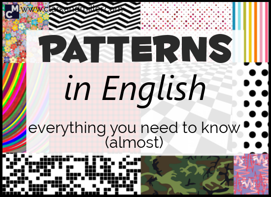Patterns in English: Everything You Need To Know (Almost)