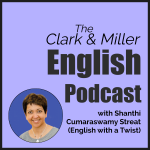 The Clark and Miller English Podcast with Shanthi Cumaraswamy Streat from English with a Twist on a blue background