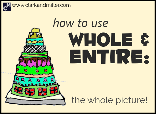 "How to Use ""Whole"" and ""Entire"": The Whole Picture"