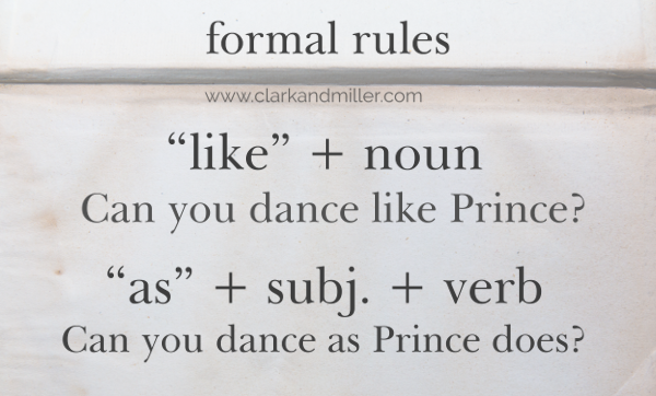 "Text: formal rules: ""like"" + noun (Can you dance like Prince). ""as"" + subject + verb (Can you dance as Prince does?)"