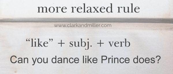 "Text: more relaxed rule: ""like"" + subject + verb. Can you dance like Prince does?"