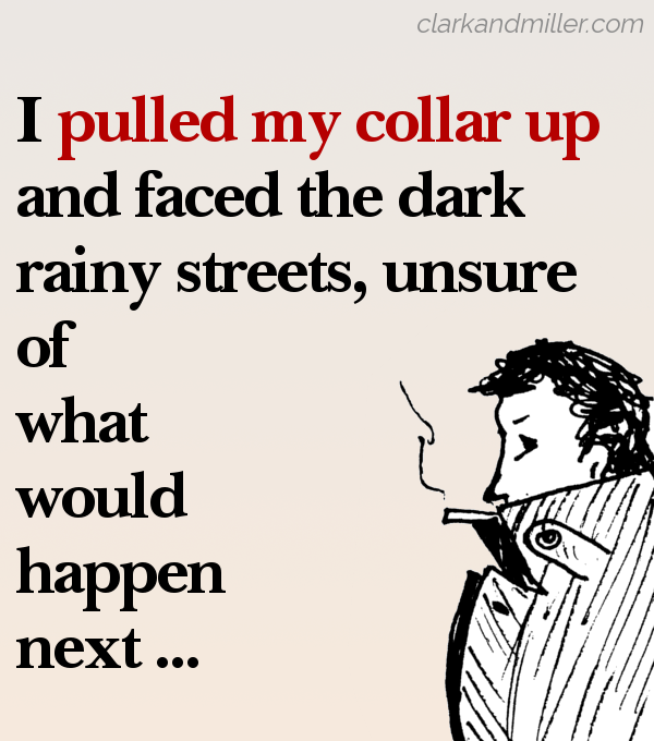 "Sketch of a man in a trench coat with the collar pulled up, smoking a cigarette and looking mysterious. The image text reads ""I pulled my collar up and faced the dark, rainy streets, unsure of what would happen next ..."""
