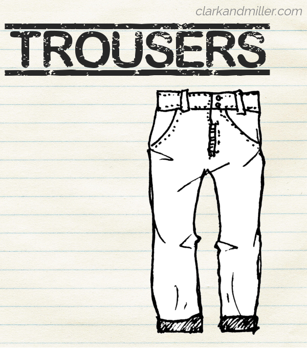 "Sketch of trousers on lined paper with the word ""trousers"" in capital letters."
