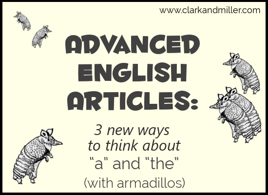 """Advanced English Articles: 3 New Ways to Think about """"A"""" and """"The"""""""